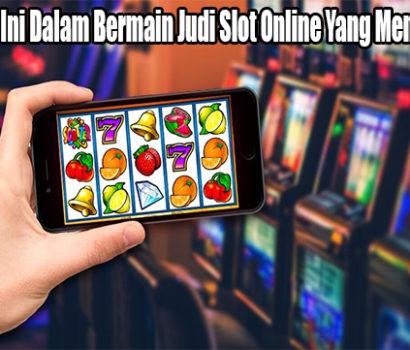 Lakukan Hal Ini Dalam Bermain Judi Slot Online Yang Menguntungkan