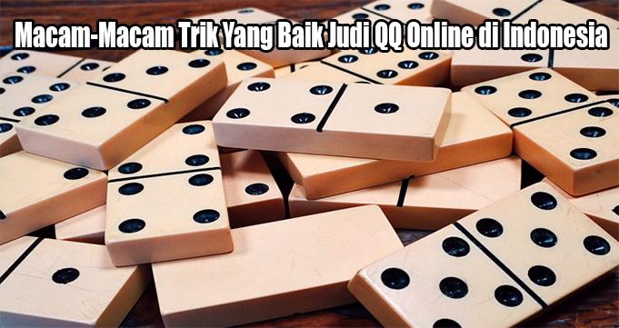 Macam-Macam Trik Yang Baik Judi QQ Online di Indonesia
