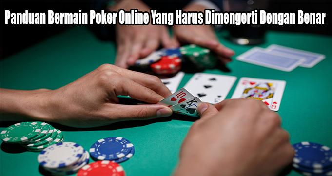 Panduan Bermain Poker Online Yang Harus Dimengerti Dengan Benar